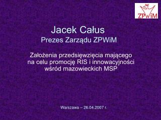 Jacek Całus  Prezes Zarządu ZPWiM