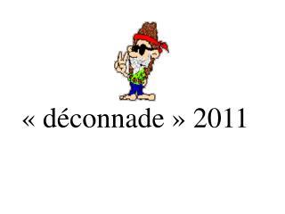 «déconnade» 2011