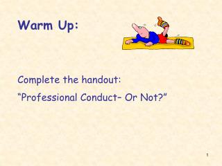 Warm Up: Complete  the handout: �Professional Conduct� Or Not?�