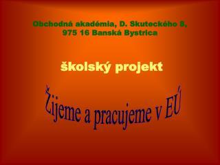 Obchodná akadémia, D. Skuteckého 8,  975 16 Banská Bystrica
