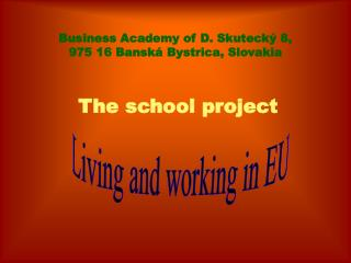Business Academy of D. Skuteck� 8, 975 16 Bansk� Bystrica, Slovakia