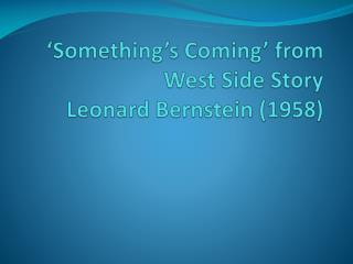 Something s Coming  from West Side Story Leonard Bernstein 1958