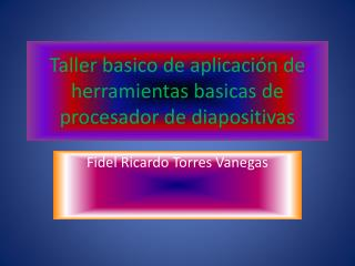 Taller  basico  de aplicación de herramientas  basicas  de procesador de diapositivas