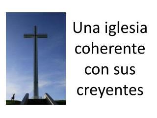 Una iglesia coherente con sus creyentes