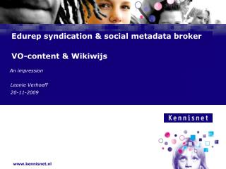 Edurep syndication  social metadata broker   VO-content  Wikiwijs