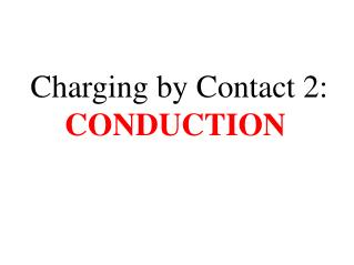 Charging by Contact 2: CONDUCTION