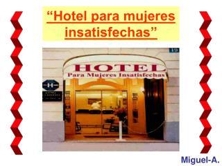 """Hotel para mujeres insatisfechas"""