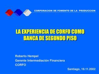 Roberto Hempel  Gerente Intermediaci�n Financiera CORFO Santiago, 19.11.2002