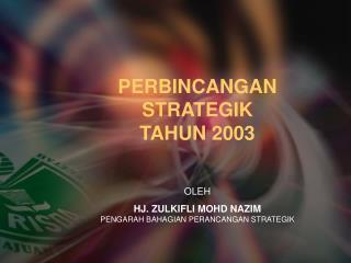 PERBINCANGAN STRATEGIK TAHUN 2003