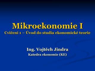 Mikroekonomie I Cvičení 1 –  Úvod do studia  ekonomické teorie