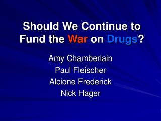 Should We Continue to Fund the War on Drugs