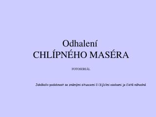 Odhalen�  CHL�PN�HO MAS�RA
