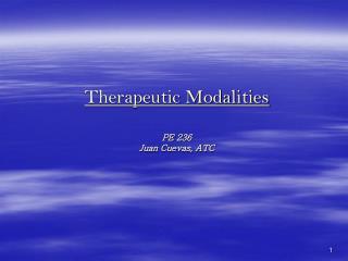Therapeutic Modalities  PE 236 Juan Cuevas, ATC
