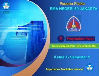 Guru Matapelajaran : Drs.Suparno , MSi