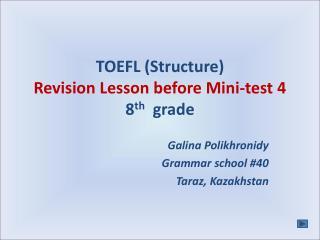 TOEFL (Structure) Revision Lesson before Mini-test 4 8 th   grade