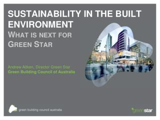 SUSTAINABILITY IN THE BUILT ENVIRONMENT What is next for Green Star