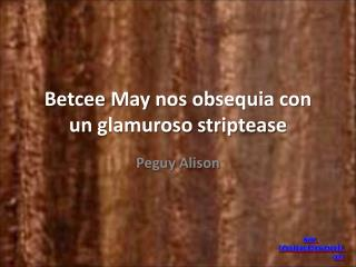 Betcee May  nos obsequia con un glamuroso striptease