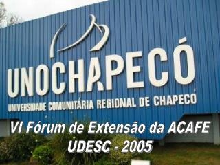 VI Fórum de Extensão da ACAFE UDESC - 2005