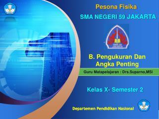 Guru Matapelajaran : Drs.Suparno ,MSi