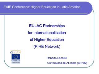 EULAC Partnerships  for Internationalisation  of Higher Education (PIHE Network) 		Roberto Escarré