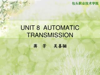 UNIT 8  AUTOMATIC TRANSMISSION
