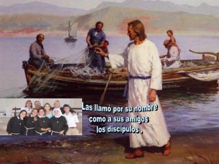 Las llamó por su nombre como a sus amigos  los discípulos .