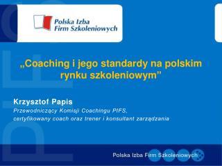 """""""Coaching i jego standardy na polskim rynku szkoleniowym"""""""