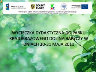 WYCIECZKA DYDAKTYCZNA DO PARKU KRAJOBRAZOWEGO DOLINA BARYCZY W DNIACH 30-31 MAJA  2011