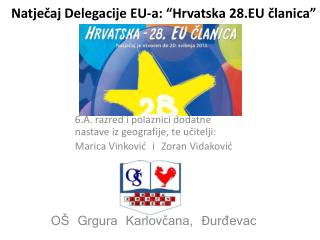 """Natječaj Delegacije EU-a:  """" Hrvatska 28.EU članica """""""