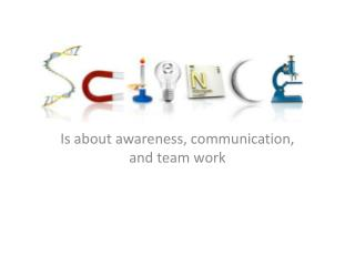Is about awareness, communication, and team work