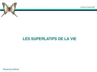 LES SUPERLATIFS DE LA VIE