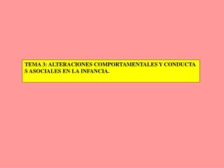 TEMA 3: ALTERACIONES COMPORTAMENTALES Y CONDUCTAS ASOCIALES EN LA INFANCIA.