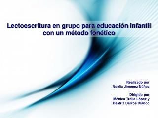 Realizado por Noelia Jiménez Núñez Dirigido por Mónica Trella López y Beatriz Barros Blanco
