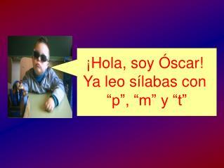 """¡Hola, soy Óscar!  Ya leo sílabas con  """"p"""", """"m"""" y """"t"""""""