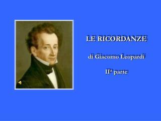 LE RICORDANZE di Giacomo Leopardi II a  parte