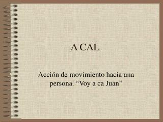 A CAL