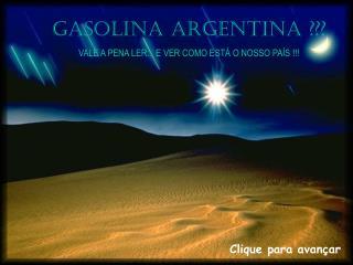 GASOLINA ARGENTINA ??? VALE A PENA LER... E VER COMO ESTÁ O NOSSO PAÍS !!!
