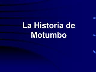 La Historia de Motumbo