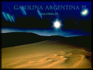 GASOLINA ARGENTINA ??? VALE A PENA LER...