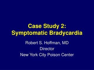 Case Study 2:  Symptomatic Bradycardia