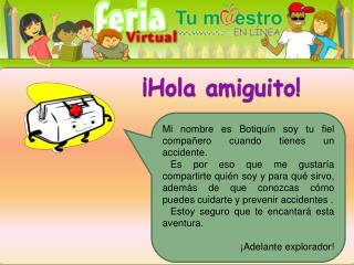 Mi nombre es Botiquín soy tu fiel compañero cuando tienes un accidente.