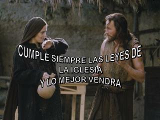 CUMPLE SIEMPRE LAS LEYES DE  LA IGLESIA Y LO MEJOR VENDRA