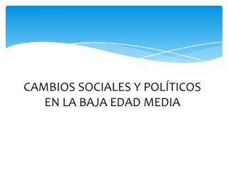 CAMBIOS SOCIALES Y POLÍTICOS EN LA BAJA EDAD MEDIA