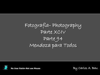 Fotografía- Photography Parte XCIV Parte 94 Mendoza para Todos