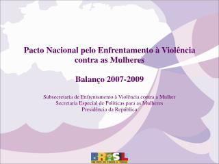 Pacto Nacional pelo Enfrentamento à Violência contra as Mulheres Balanço 2007-2009