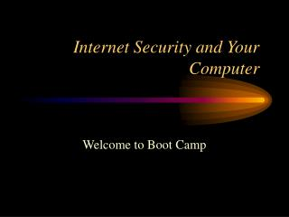 Internet Security and Your Computer