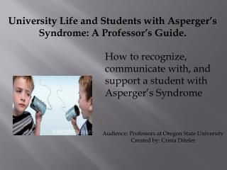 University Life and Students with Asperger�s Syndrome: A Professor�s Guide.