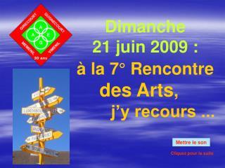 Dimanche 21 juin 2009 : à la 7° Rencontre      des Arts ,         j'y recours ...