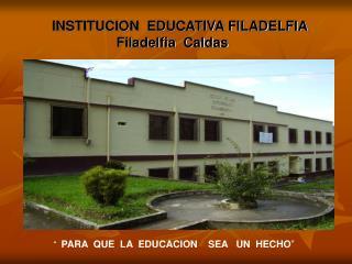 INSTITUCION  EDUCATIVA FILADELFIA                  Filadelfia  Caldas