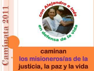 caminan los misioneros/as de la  justicia, la paz y la vida